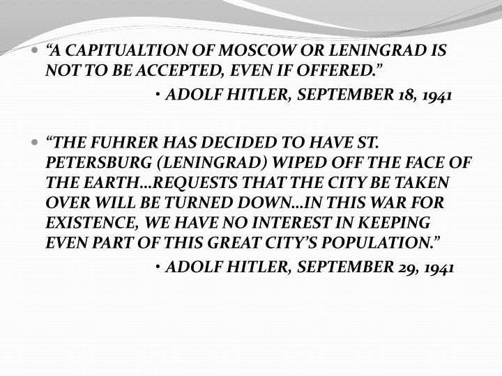 """""""A CAPITUALTION OF MOSCOW OR LENINGRAD IS NOT TO BE ACCEPTED, EVEN IF OFFERED."""""""