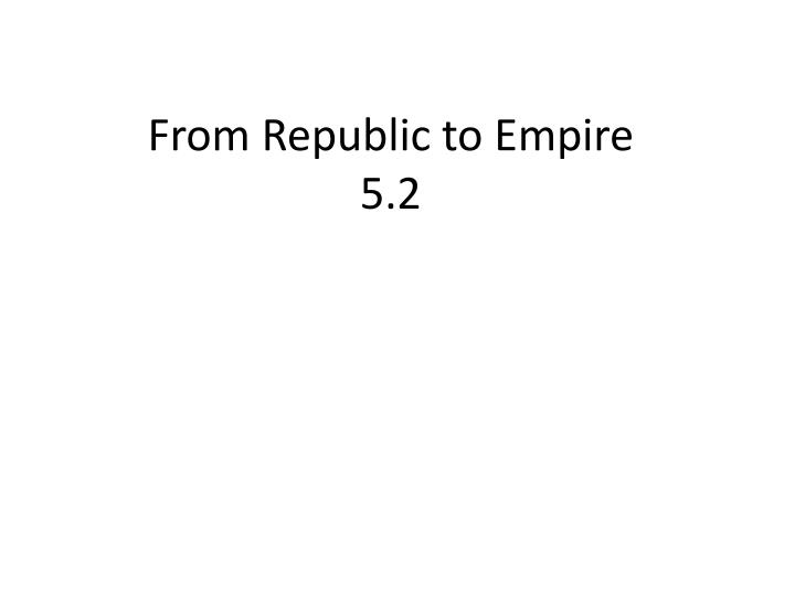 from republic to empire 5 2 n.