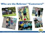 who are the referees customers