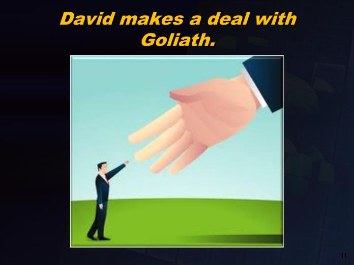 David makes a deal with Goliath.
