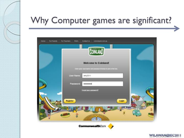 Why Computer games are significant?