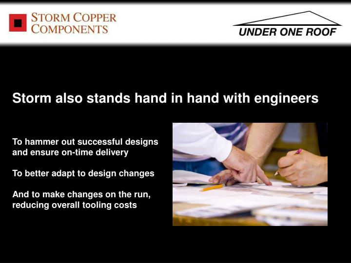 Storm also stands hand in hand with engineers