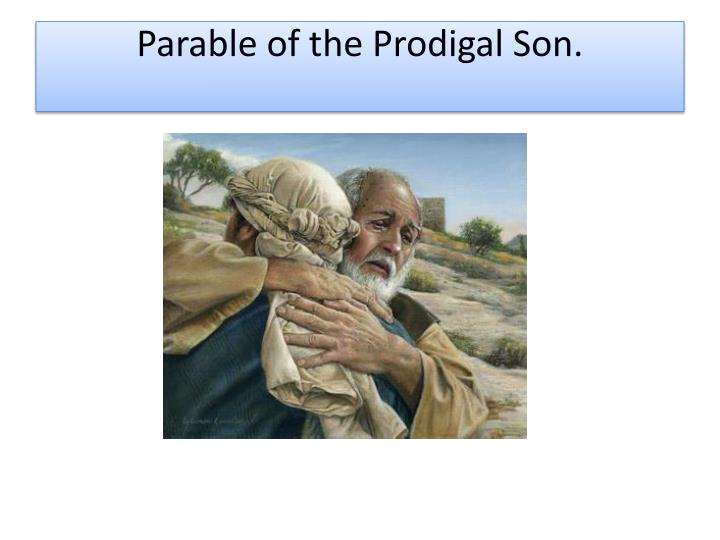 Parable of the Prodigal Son.