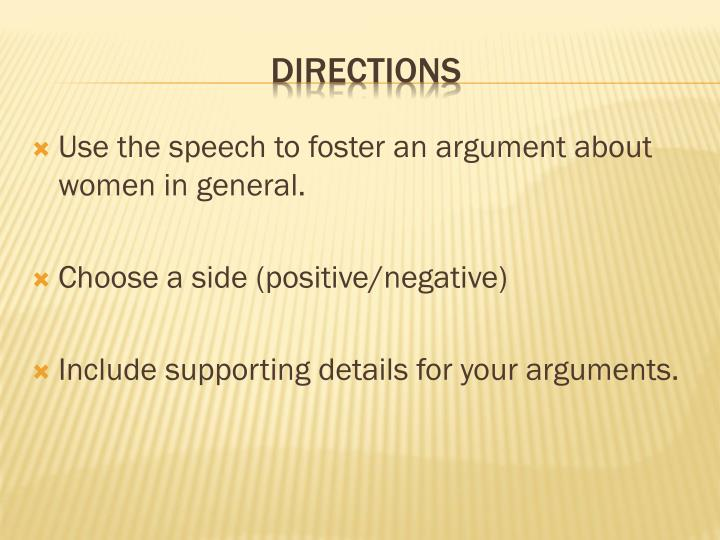 Use the speech to foster an argument about women in general.