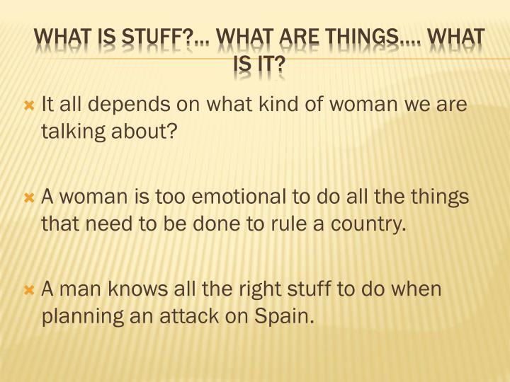 It all depends on what kind of woman we are talking about?