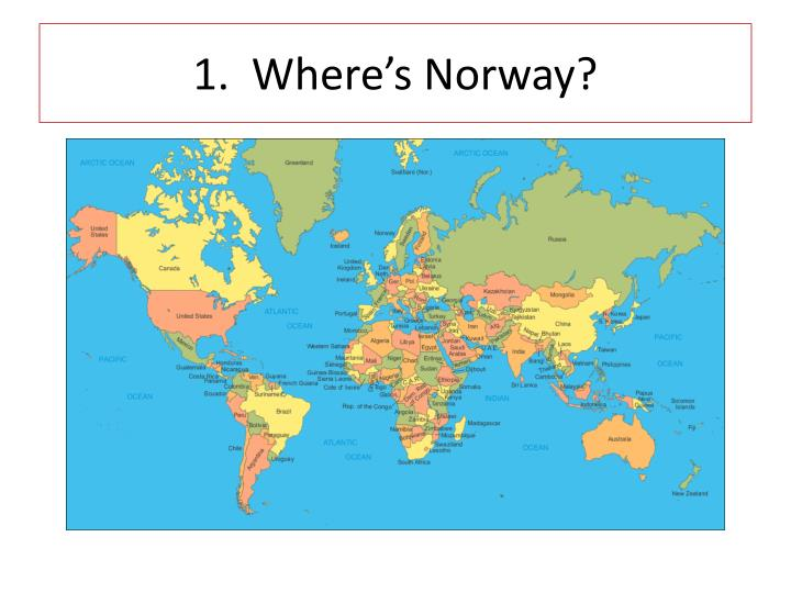 1.  Where's Norway?