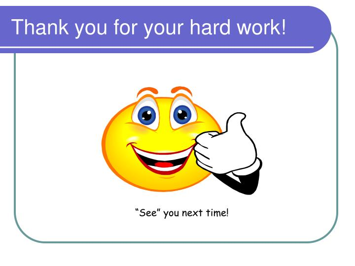 Thank you for your hard work!