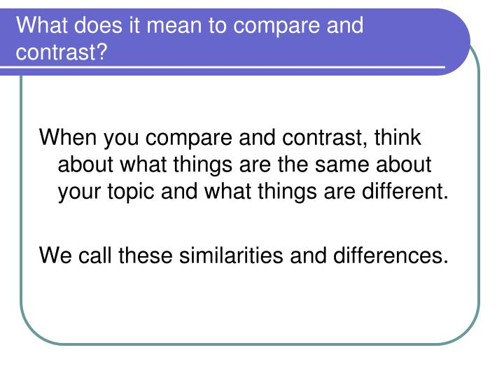 What does it mean to compare and contrast
