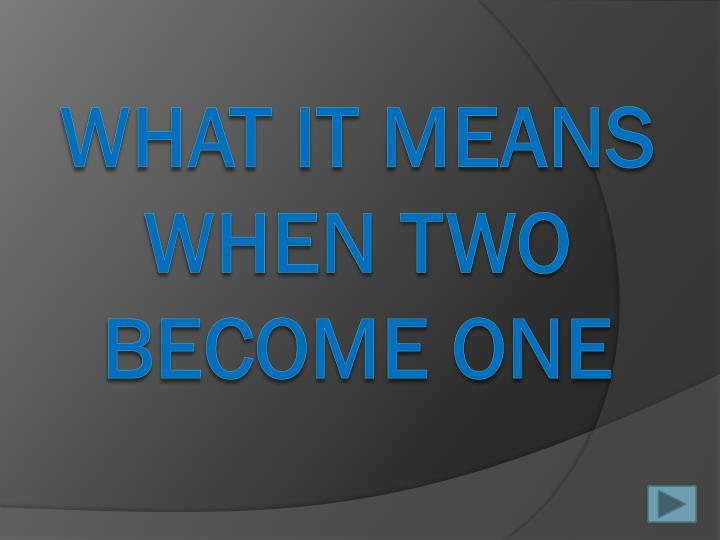 What it means when two become one