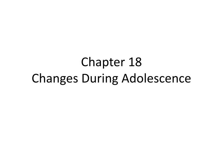chapter 18 changes during adolescence n.