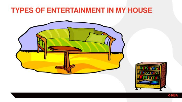 Types of Entertainment in my house