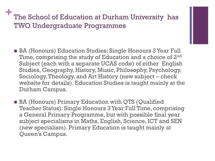The School of Education at Durham University  has TWO Undergraduate