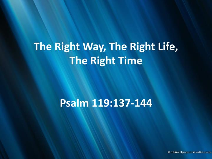 PPT - The Right Way, The Right Life, The Right Time Psalm