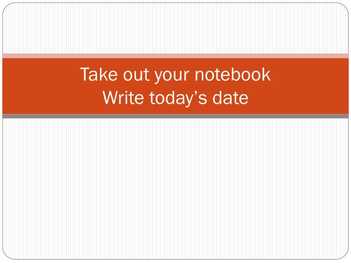 take out your notebook write today s date n.