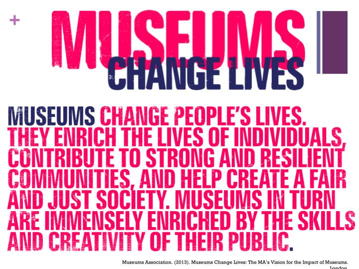 Museums Association. (2013). Museums Change Lives: The MA's Vision for the Impact of Museums. Lond...