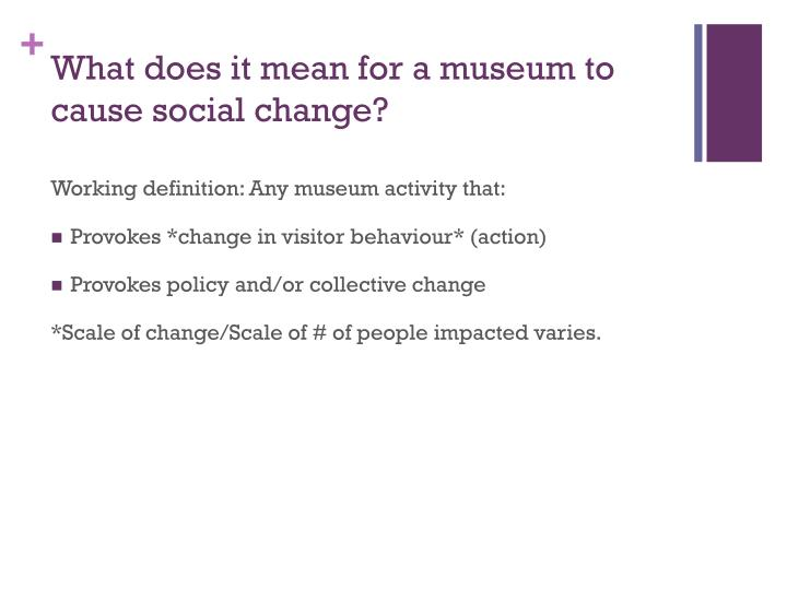 What does it mean for a museum to cause social change?