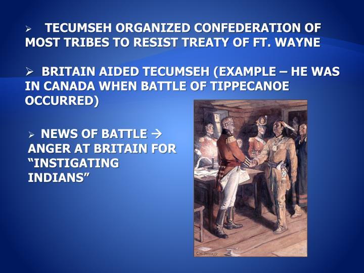 TECUMSEH ORGANIZED CONFEDERATION OF MOST TRIBES TO RESIST TREATY OF FT. WAYNE