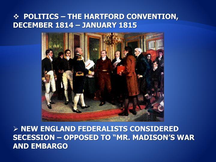 POLITICS – THE HARTFORD CONVENTION, DECEMBER 1814 – JANUARY 1815