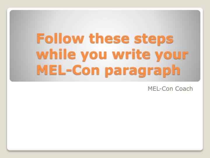 Follow these steps while you write your mel con paragraph