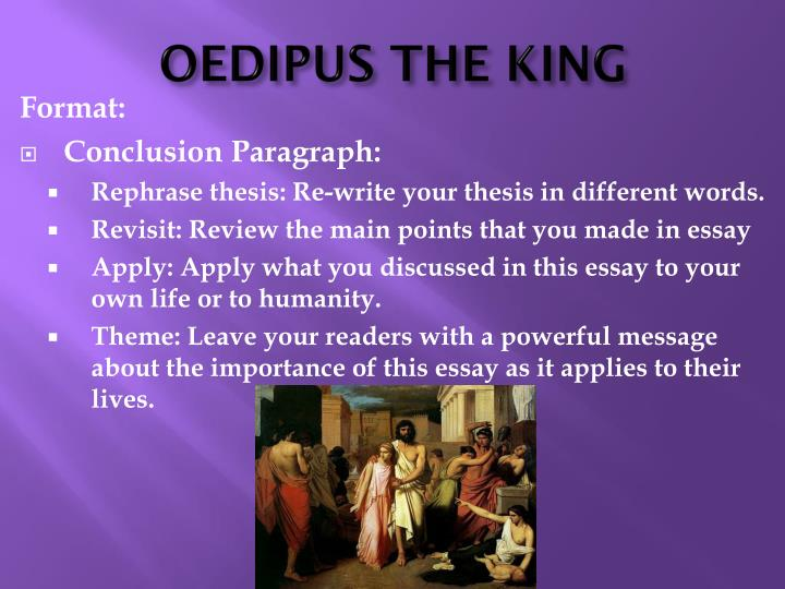 oedipus the king and hamlet essays Oedipus encounter with terrifies proves to be a turning point in the story as this is the first time oedipus is told the truth about the murder of king alias and his incestuous relationship with jotas.