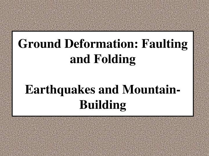 ground deformation faulting and folding earthquakes and mountain building n.