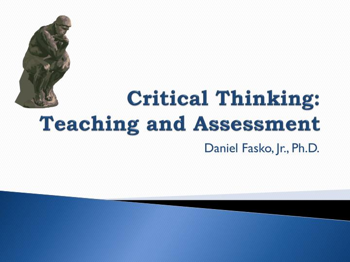 critical thinking education and assessment Higher order thinking skills include critical, logical  classroom assessment of higher order thinking skills education standards and testing.