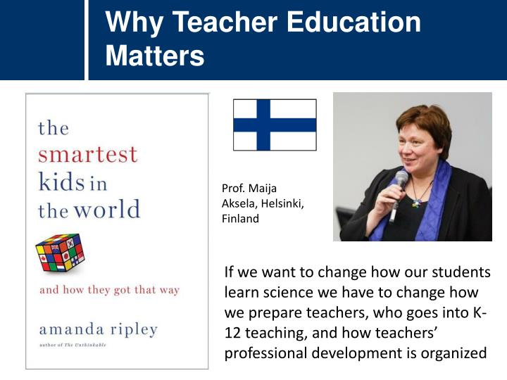Why Teacher Education Matters