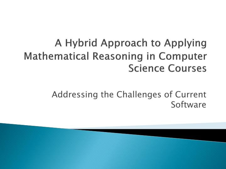 a hybrid approach to applying mathematical reasoning in computer science courses n.