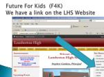 future for kids f4k we have a link on the lhs website