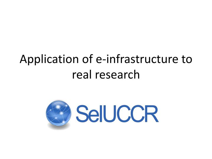 Application of e infrastructure to real research