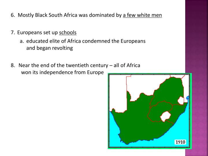 6.  Mostly Black South Africa was dominated by