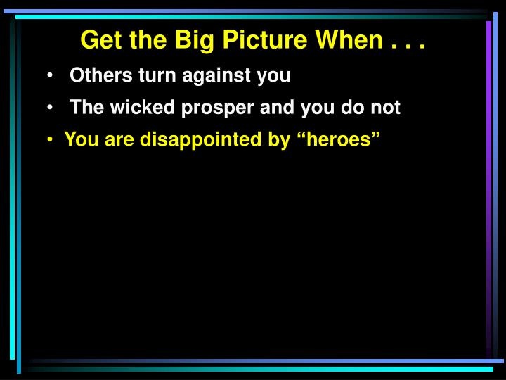 Get the Big Picture When . . .