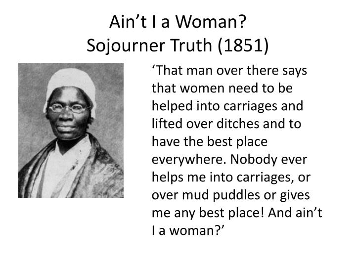"aint i a woman short In 1851, sojourner truth stood in front of the women's convention in ohio, looking over the numerous white faces, and asked the crowd ""ain't i a woman."