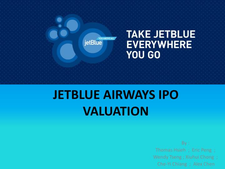 jet blue ipo valuation Need essay sample on jet blue ipo valuationwe will write a custom essay sample specifically for you for only $ 1390/page.