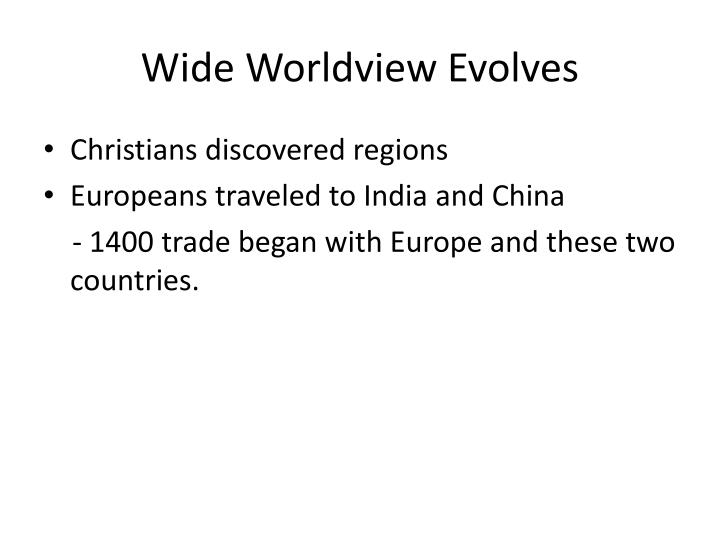 Wide Worldview Evolves