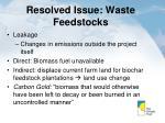 resolved issue waste feedstocks