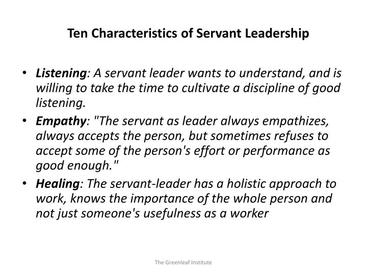characteristics of a servant leadership This is the third installment of our series on servant leadership today we'll examine how servant leadership is tied to each of the keller seven influence traits® strengthening each of these traits is crucial to creating a healthy culture of servant leaders.