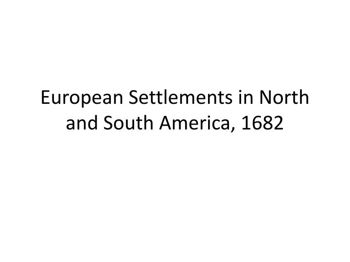 european settlements in north and south america 1682 n.