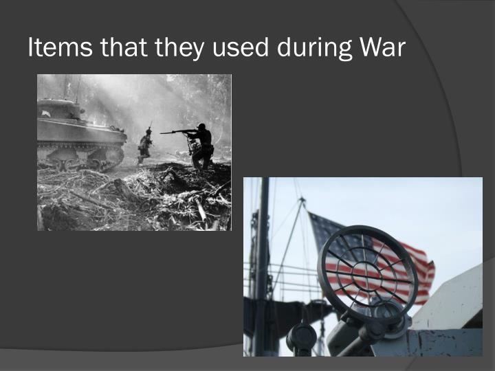 Items that they used during war