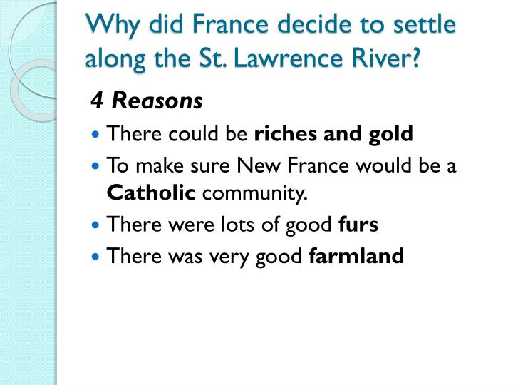 Why did France decide to settle along the St. Lawrence River?