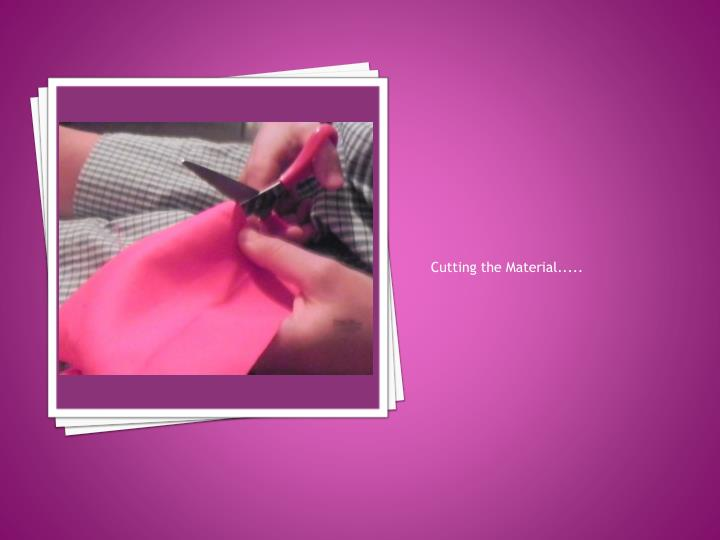 Cutting the Material.....