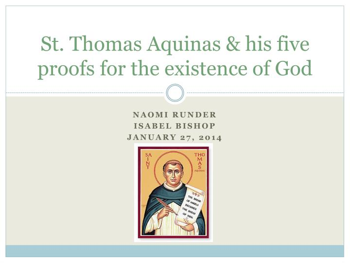 st thomas aquinas proofs of gods existence He is known for presenting st thomas' 5 proofs in a very clear way and existence st thomas aquinas' contingency proof for the existence of god.