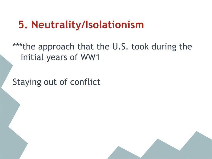 5. Neutrality/Isolationism