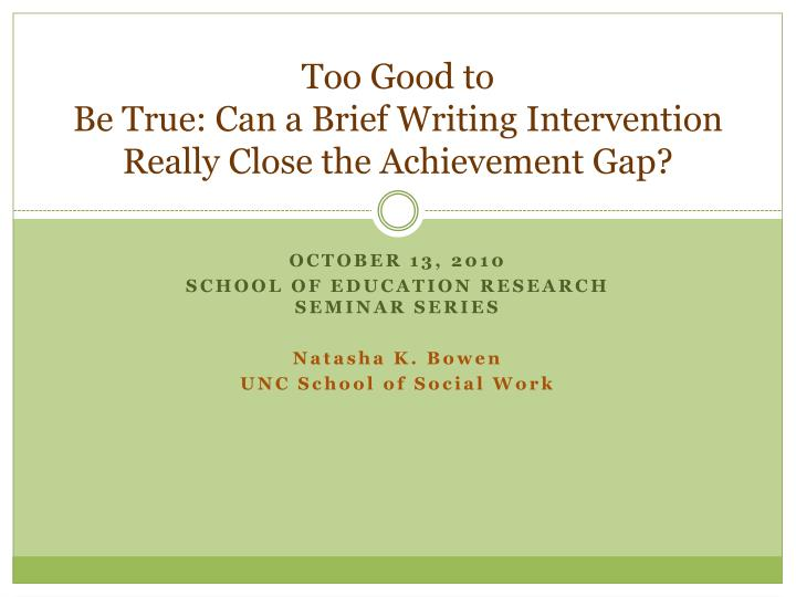 too good to be true can a brief writing intervention really close the achievement gap n.