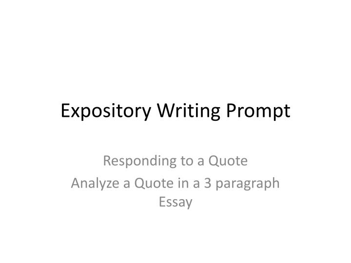 prompts for expository writing Expository writing for strategic students lesson overview content objectives students will determine the task of a writing prompt use thinking maps for prewriting and organizing ideas create a thesis statement that clearly establishes the claim of an essay provide specific evidence to support claims.