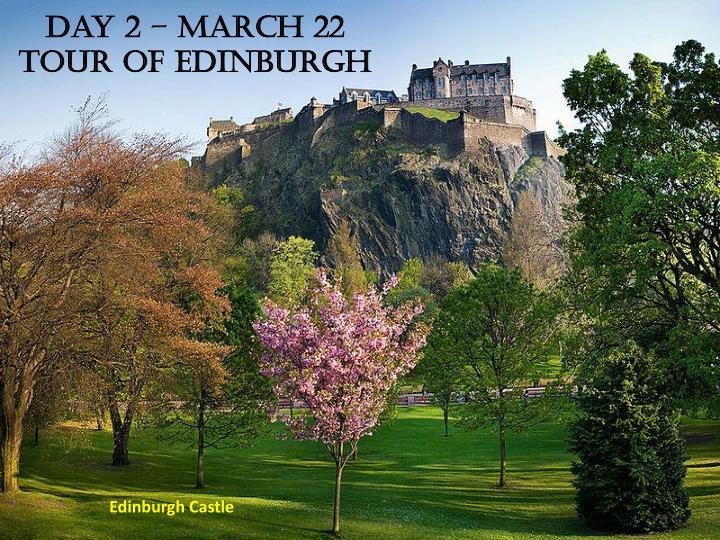 Day 2 – March 22 Tour of Edinburgh