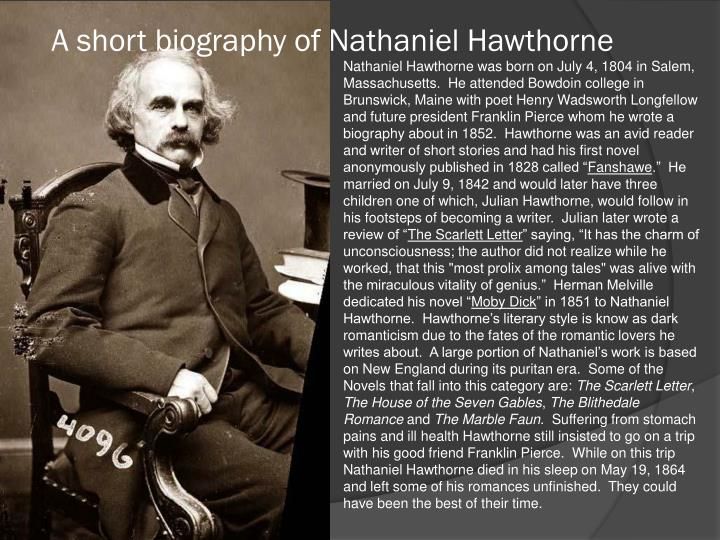 the influence of nathaniel hawthorne on the american literature Nathaniel hawthorne, a fifthgeneration american of english descent, was born in salem, massachusetts, a wealthy seaport north of boston that specialized in east india trade one of his ancestors had been a judge in an earlier century, during trials in salem of women accused of being witches.