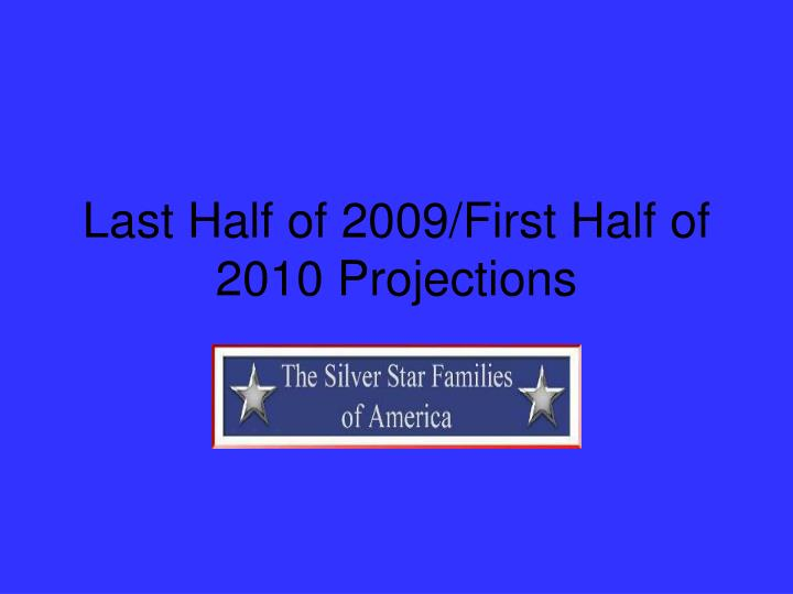 last half of 2009 first half of 2010 projections n.