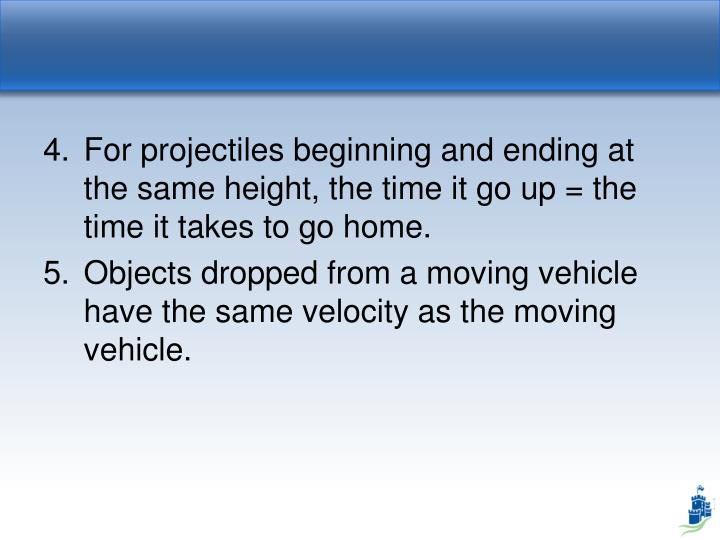 For projectiles beginning and ending at the same height, the time it go up = the time it takes to go home.