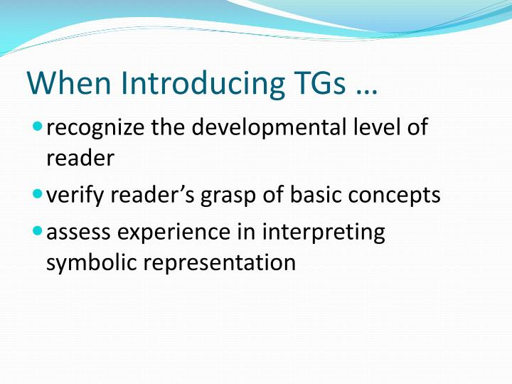 When Introducing TGs …